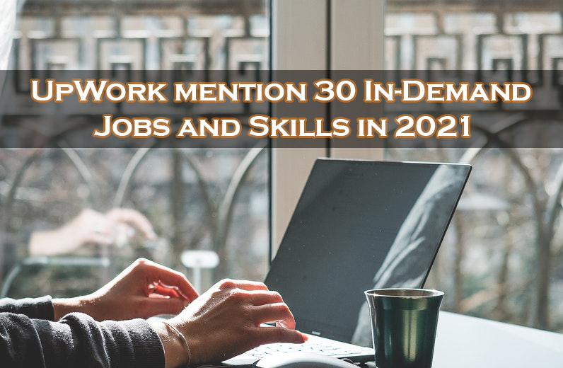 UpWork mention 30 In-Demand Jobs and Skills in 2021